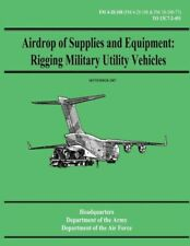 Airdrop Of Supplies And Equipment: Rigging Military Utility Vehicles (Fm 4-...