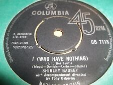 "SHIRLEY BASSEY "" I ( WHO HAVE NOTHING ) "" 7"" SINGLE COLUMBIA DB 7113 VG 1963"