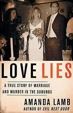 Love Lies : A True Story of Marriage and Murder in the Suburbs by Amanda Lamb...
