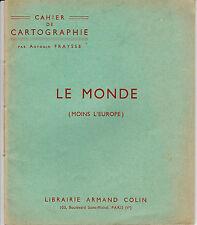 FRAYSSE- CAHIER DE CARTOGRAPHIE - Le monde moins l 'Europe - Armand-Colin - 1960
