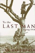 To the Last Man : Spring 1918 by Lyn MacDonald Hardcover WWI World War I