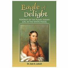Eagle of Delight: Portrait of the Plains Indian Girl in the White House (Paperba