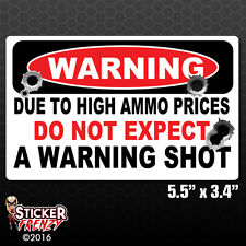 Due to High Ammo Prices - NO WARNING SHOT - Funny Home Defense Security Sticker
