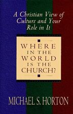 Where in the World is the Church; A Christian View of Culture andYour Role in It