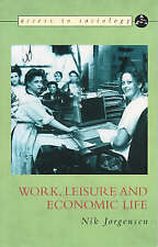 Work, Leisure and Economic Life (Access to Sociology) by Jorgensen, Nik
