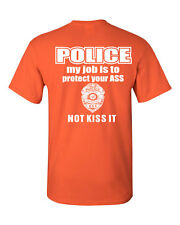 Police My Job Is To Protect Your ASS T-Shirt Funny Cop Tee Shirt