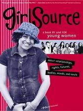 GirlSource: A Book by and for Young Women about Relationships, Rights, Futures,