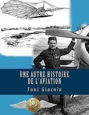 Une Autre Histoire de L'Aviation : La Conquête de l'Air Jusqu'à Maxime...