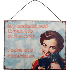 Retro Style Enamel Sign - My Husband said it was him or the Cats - I Miss Him...