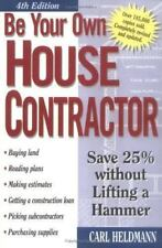 Be Your Own House Contractor : Save 25% Without Lifting a Hammer by Carl Heldma…