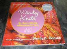 Wendy Knits : My Never-Ending Adventures in Yarn by Wendy D. Johnson (2006, Pape