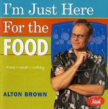 I'm Just Here for the Food: Food + Heat = Cooking Brown, Alton Hardcover