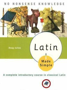 Latin Made Simple : A Complete Introductory Course in Classical Latin by Doug...