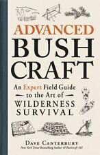 Advanced Bushcraft~Expert Guide to Wilderness Survival~Dave Canterbury~Prepping