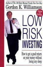 Low Risk Investing : How to Get a Good Return on Your Money Without Losing Sleep