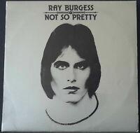 RAY BURGESS - NOT SO PRETTY 1976 LP VINYL FESTIVAL L-35952 AUSSIE 1ST PRESSING
