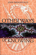 Other Ways of Knowing: Recharting Our Future with Ageless Wisdom, Broomfield, Jo