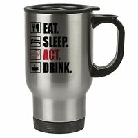 Eat Sleep Act Thermal Travel Mug - Stainless Steel - Theatre, Actress, Actor