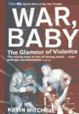 War, Baby: The Glamour of Violence by Kevin Mitchell (Paperback, 2001)