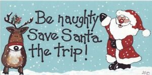 Silly Christmas Sign - New - Be Naughty Save Santa the Trip!