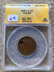 1853 BRAIDED HAIR HALF CENT GRADED ANACS AU 50 DETAILS HOLED GREAT FOR TYPE SET