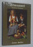 Schwammerl ~~  Handlicher Pilzberater Hanna Walther bebildertes Fachbuch/1.Aufl.