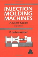 Injection Molding Machines: A User's Guide by Johannaber, Friedrich