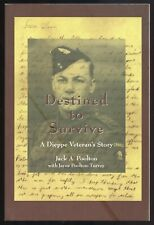 DESTINED TO SURVIVE : A Dieppe Veteran's Story by Jack A. Poolton and Jayne...