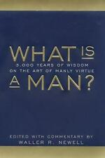 What Is a Man? : 3000 Years of Wisdom on the Art of Manly Virtue