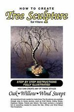 How to Create Tree Sculpture: Tep by Step Instructions Fully Illustrated (Paperb