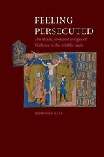 Feeling Persecuted: Christians, Jews and Images of Violence in the Middle Ages