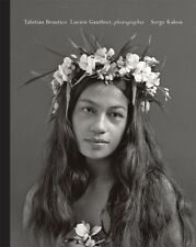 "Serge Kakou - ""Tahitian Beauties 1904 to 1921 - Lucien Gauthier photographer"""