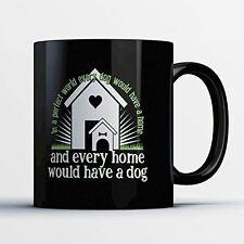 Dog Lover Coffee Mug - Every Dog Would Have A Home - Adorable 11 oz Black Cerami