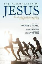 The Personality of Jesus: How to Introduce Young People to Jesus Christ and Help