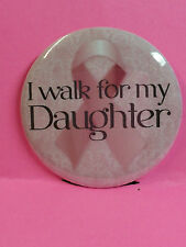 """Breast Cancer Awareness Pin Back Button - 2.25"""" - I WALK FOR MY DAUGHTER"""