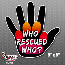 Who Rescued Who Dog Paw Hand Bumper Sticker Car Decal Pets Adopt Rescue Love