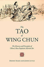 The Tao of Wing Chun: The History and Principles of China's Most Explosive Marti