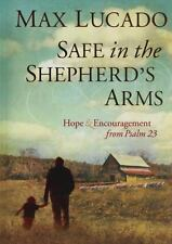 Safe in the Shepherd's Arms : Hope and Encouragement from Psalm 23 by Max Lucad…