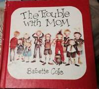 Trouble with Mom - Hardcover By Cole, Babette - GOOD