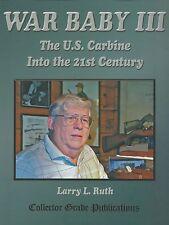 War Baby III The U.S. Carbine Into the 21st Century: Volume 3