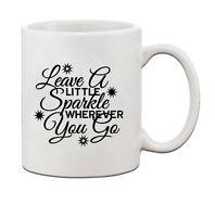 LEAVE A LITTLE SPARKLE WHEREVER YOU GO Ceramic Coffee Tea Mug Cup 11 Oz