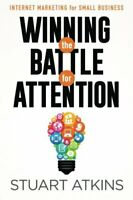 Winning The Battle For Attention: Internet Marketing For Sm... by Atkins, Stuart