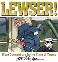 Lewser! : More Doonesbury in the Time of Trump, Paperback by Trudeau, G. B., ...