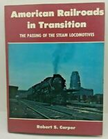 American Railroads in Transition Passing of Steam Locomotives by Robert S Carper