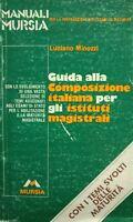 GUIDA ALLA COMPOSIZIONE ITALIANA PER GLI ISTITUTI MAGISTRALI MURSIA