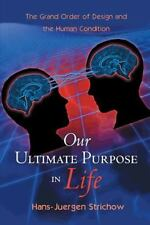 Our Ultimate Purpose in Life : The Grand Order of Design and the Human...