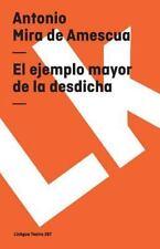 El Ejemplo Mayor de la Desdicha by Antonio Mira de Amescua (2014, Paperback)