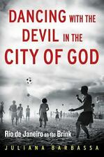 Dancing with the Devil in the City of God : Life, Death, and Rebirth in Rio de J