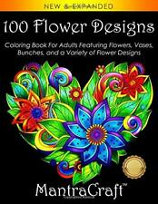 100 Flower Designs: Coloring Book For Adults Featuring Flowers, Vases, Bunches