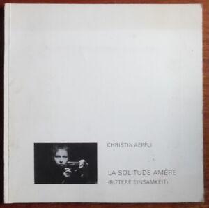 Christin Aeppli - La solitude amère - Bittere einsamkeit - Sandhur press - 1972